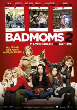 locandina del film BAD MOMS 2 - MAMME MOLTO PIÙ CATTIVE