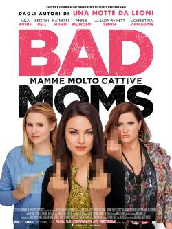 locandina del film BAD MOMS - MAMME MOLTO CATTIVE
