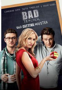 locandina del film BAD TEACHER: UNA CATTIVA MAESTRA