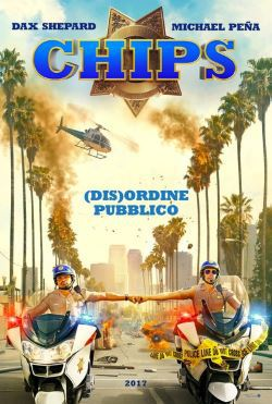 locandina del film CHIPS - (DIS)ORDINE PUBBLICO