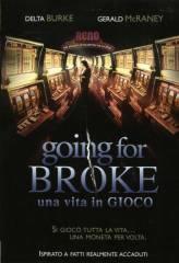locandina del film GOING FOR BROKE - UNA VITA IN GIOCO