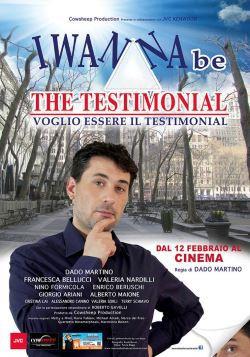 locandina del film I WANNA BE THE TESTIMONIAL - VOGLIO ESSERE IL TESTIMONIAL