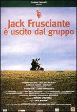 locandina del film JACK FRUSCIANTE E' USCITO DAL GRUPPO