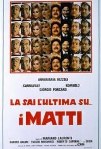 locandina del film LA SAI L'ULTIMA SU... I MATTI?