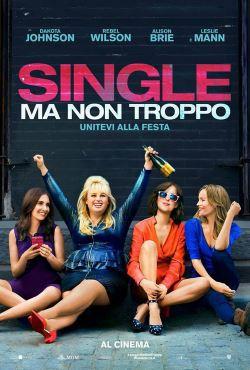 locandina del film SINGLE MA NON TROPPO - UNITEVI ALLA FESTA