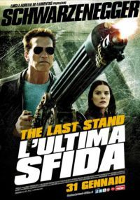 locandina del film THE LAST STAND - L'ULTIMA SFIDA
