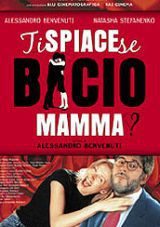 Ti Spiace Se Bacio Mamma? (2003)