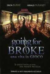 Locandina del film GOING FOR BROKE - UNA VITA IN GIOCO